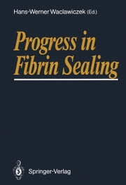 Progress in Fibrin Sealing ebook by Hans-Werner Waclawiczek