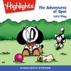 The Adventures of Spot: Let's Play! audiobook by