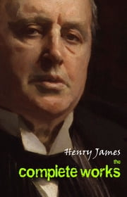 Henry James: The Complete Works ebook by Henry James