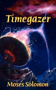 Timegazer ebook by Moses Solomon