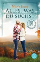 Alles, was du suchst - Lost in Love Die Green-Mountain-Serie 1 ebook by Marie Force, Tatjana Kruse
