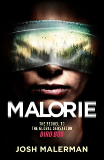 Malorie - The much-anticipated Bird Box sequel eBook by Josh Malerman