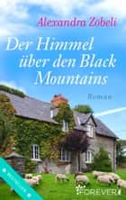 Der Himmel über den Black Mountains - Roman 電子書 by Alexandra Zöbeli
