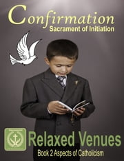 Confirmation: Sacrament of Initiation ebook by Relaxed Venues