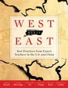 West Meets East - Best Practices from Expert Teachers in the U.S. and China ebook by Leslie Grant, James Stronge, Xianxuan Xu,...