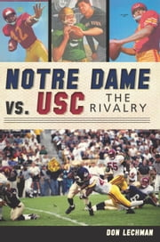 Notre Dame vs. USC - The Rivalry ebook by Donald J. Lechman