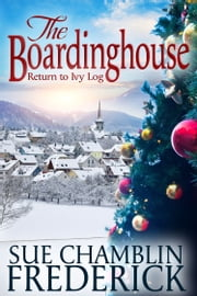 The Boardinghouse: A Return To Ivy Log ebook by Sue Chamblin Frederick