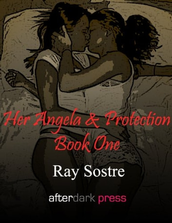 Her Angela & Protection: Book One - In The Beginning ebook by Ray Sostre,Annabelle Crawford (Editor)