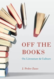 Off the Books - On Literature and Culture ebook by J. Peder Zane