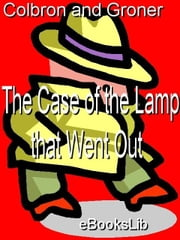 Case of the Lamp that Went Out. the ebook by G. I. and Groner A. Colbron