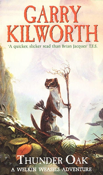 Welkin Weasels (1): Thunder Oak ebook by Garry Kilworth