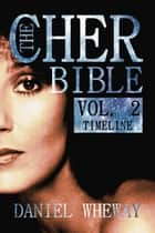 The Cher Bible, Vol. 2: Timeline ebook by Daniel Wheway