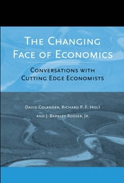 The Changing Face of Economics: Conversations with Cutting Edge Economists ebook by David Colander,Richard P. F. Holt