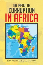 The Impact of Corruption in Africa ebook by Emmanuel Ugono