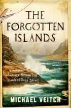 The Forgotten Islands ebook by Michael Veitch