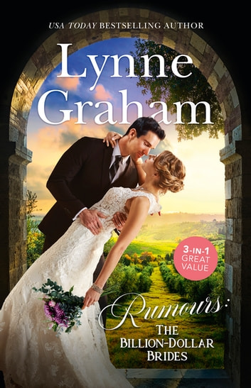 Rumours The Billion-Dollar Brides/The Desert King's Blackmailed Bride/The Italian's One-Night Baby/Sold for the Greek's Heir - The Billion-Dollar Brides/The Desert King's Blackmailed Bride/The Italian's One-Night Baby/Sold for the Greek's Heir ebook by Lynne Graham