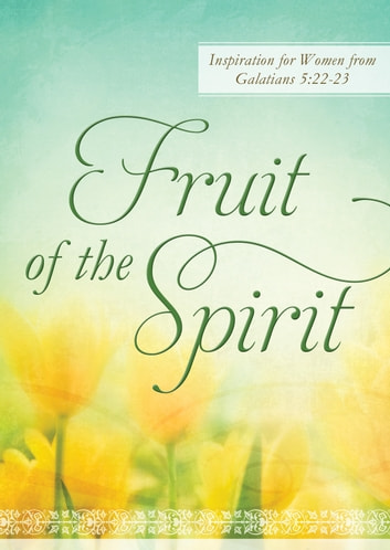 Fruit of the Spirit - Inspiration for Women from Galatians 5:22-23 ebook by Marcia Hornok