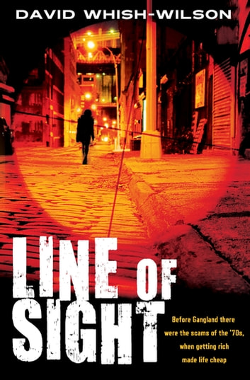 Line of Sight - Before Gangland there were the scams of the '70s, when getting rich made life cheap ebook by David Whish-Wilson