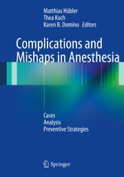 Complications and Mishaps in Anesthesia - Cases – Analysis – Preventive Strategies ebook by Matthias Hübler,Thea Koch,Karen B. Domino
