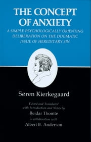 Kierkegaard's Writings, VIII: Concept of Anxiety: A Simple Psychologically Orienting Deliberation on the Dogmatic Issue of Hereditary Sin - Concept of Anxiety: A Simple Psychologically Orienting Deliberation on the Dogmatic Issue of Hereditary Sin ebook by Søren Kierkegaard,Reidar Thomte