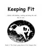Keeping Fit Whilst Still Drinking, Smoking And Doing The Odd Line Of Coke - Book 1: The Crap's Going Down At The Compass Bar ebook by Crazy Mel Pinx