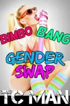 Bimbo Bang Gender Swap (Gender Transformation, Feminization, Bimbo Transformation) - Gender Swap Stories, #2 ebook by T.C. Man