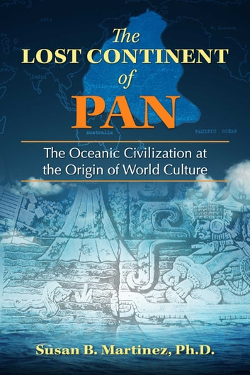 The Lost Continent of Pan - The Oceanic Civilization at the Origin of World Culture ebook by Susan B. Martinez, Ph.D.