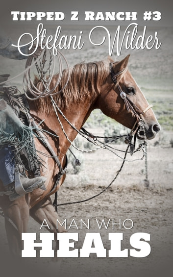 A Man Who Heals ebook by Stefani Wilder