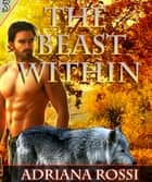 The Beast Within ebook by Adriana Rossi