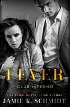 Fever - Club Inferno ebook by Jamie K. Schmidt