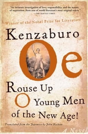 Rouse Up O Young Men of the New Age! - A Novel ebook by Kenzaburo Oe,John Nathan