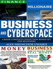 Business and CyberSpace: 4 Book Complete Collection Boxed Set for Beginners ebook by Alex Nkenchor Uwajeh