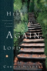 Here I Am Again, Lord - Confessions of a Slow Learner ebook by Carole Mayhall