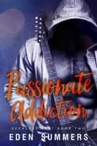 Passionate Addiction ebook by Eden Summers