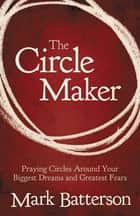 The Circle Maker (Enhanced Edition) ebook by Mark Batterson