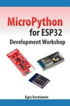 MicroPython for ESP32 Development Workshop ebook by Agus Kurniawan