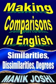 Making Comparisons in English: Similarities, Dissimilarities, Degrees - English Daily Use, #10 ebook by Manik Joshi