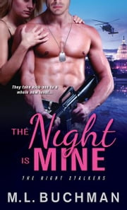 The Night Is Mine ebook by M. L. Buchman