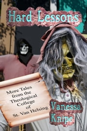 Hard Lessons: More Tales from the Theological College of St. Van Helsing ebook by Vanessa Knipe