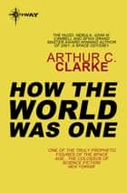 How the World Was One ebook by Sir Arthur C. Clarke