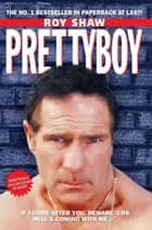 Pretty Boy eBook by Roy Shaw