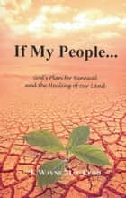 If My People... - God's Plan for Renewal and the Healing of our Land ebook by F. Wayne Mac Leod