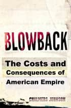 Blowback - The Costs and Consequences of American Empire ebook by Chalmers Johnson