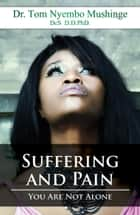 Suffering and Pain You Are Not Alone ebook by Tom Mushinge