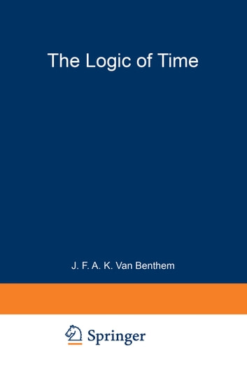 The Logic of Time - A Model-Theoretic Investigation into the Varieties of Temporal Ontology and Temporal Discourse eBook by Johan van Benthem