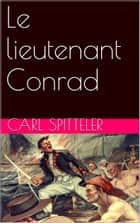 Le lieutenant Conrad ebook by Carl Spitteler