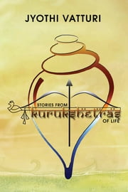 Stories from Kurukshetras of Life ebook by Jyothi Vatturi