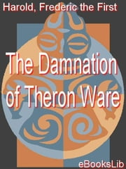 The Damnation of Theron Ware ebook by Harold Frederic the First