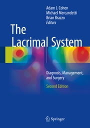The Lacrimal System - Diagnosis, Management, and Surgery, Second Edition ebook by Adam J. Cohen,Michael Mercandetti,Brian Brazzo