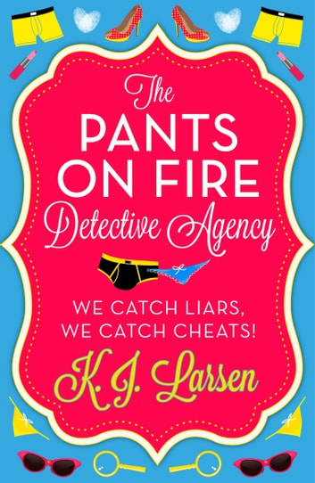 The Pants On Fire Detective Agency - Box Set - 3 Books in 1 ebook by K.J. Larsen